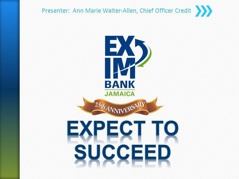 Presenter: Ann Marie Walter-Allen, Chief Officer Credit