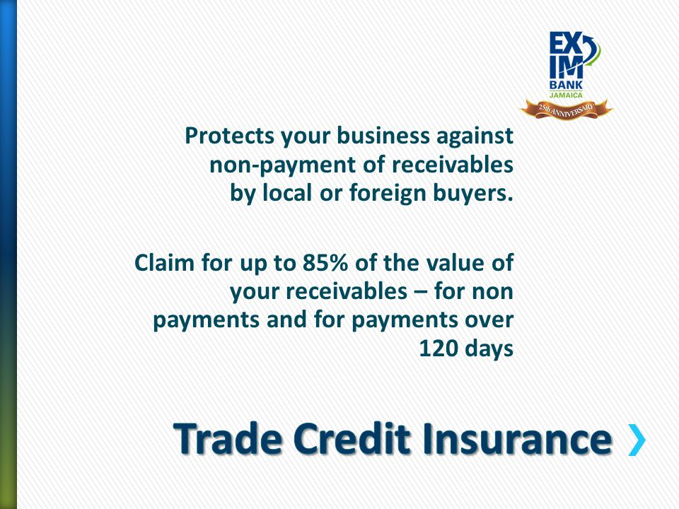 Protects your business against non-payment of receivables by local or foreign buyers. Claim for up to 85% of the value of your receivables – for non p