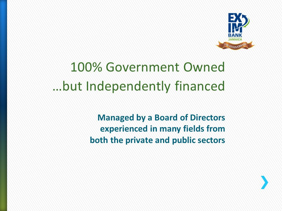 100% Government Owned …but Independently financed Managed by a Board of Directors experienced in many fields from both the private and public sectors