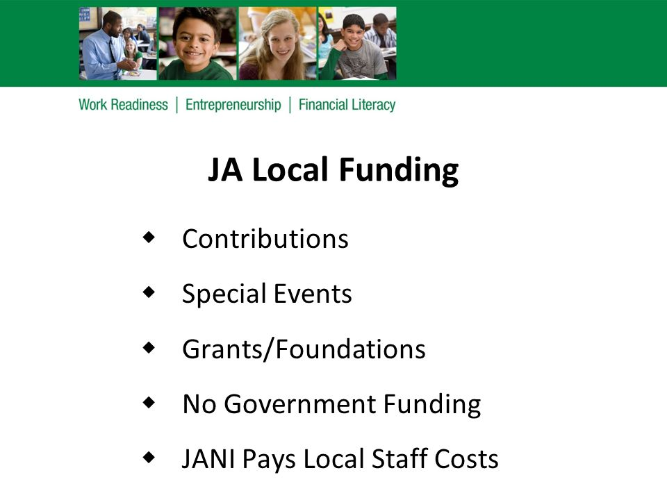 JA Local Funding  Contributions  Special Events  Grants/Foundations  No Government Funding  JANI Pays Local Staff Costs