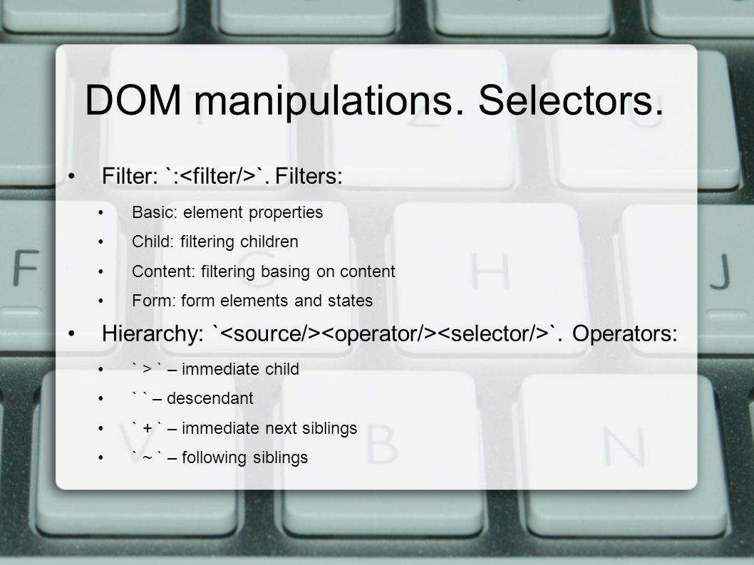 DOM manipulations. Selectors. Filter: `: `.