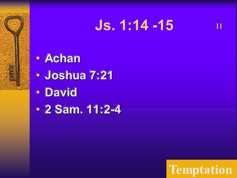 Temptation 11 Js. 1:14 -15 AchanAchan Joshua 7:21Joshua 7:21 DavidDavid 2 Sam.