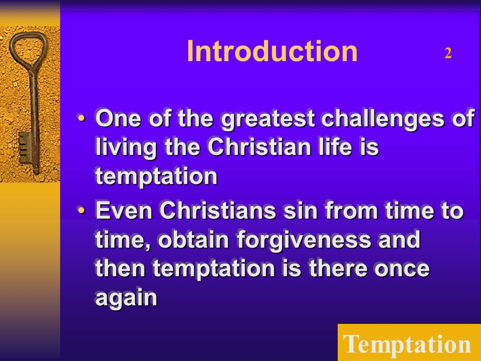 Temptation 2 Introduction One of the greatest challenges of living the Christian life is temptationOne of the greatest challenges of living the Christ
