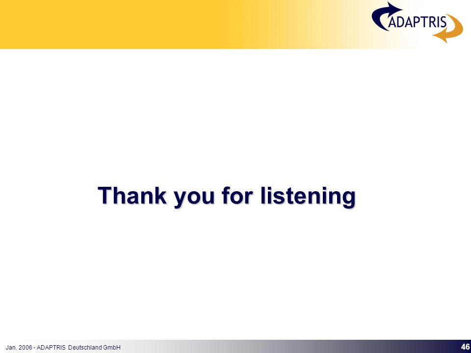 Jan. 2006 - ADAPTRIS Deutschland GmbH 46 Thank you for listening