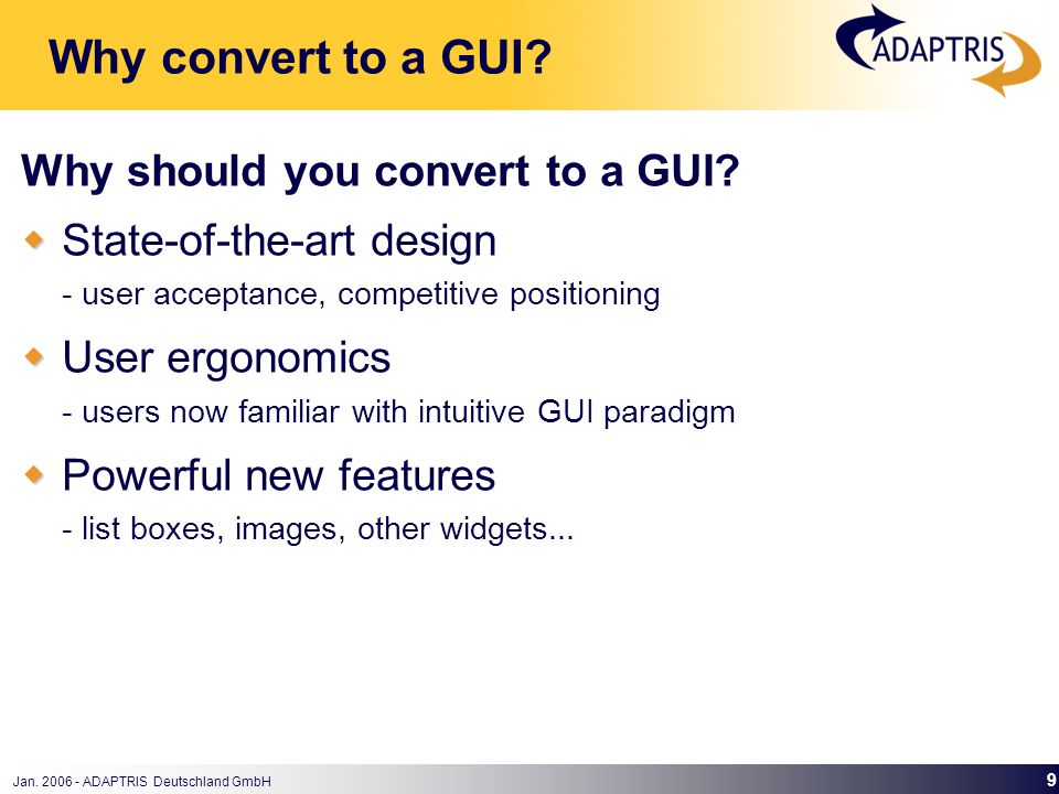 Jan. 2006 - ADAPTRIS Deutschland GmbH 9 Why should you convert to a GUI.