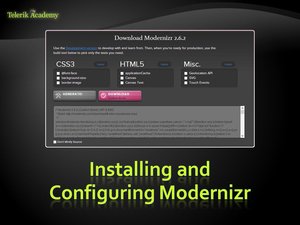  Steps to install Modernizer: 1.Go to http://modernizr.com/download/ http://modernizr.com/download/ 2.Select features you want to use 3.Generate and download your customized Modernizr JS code