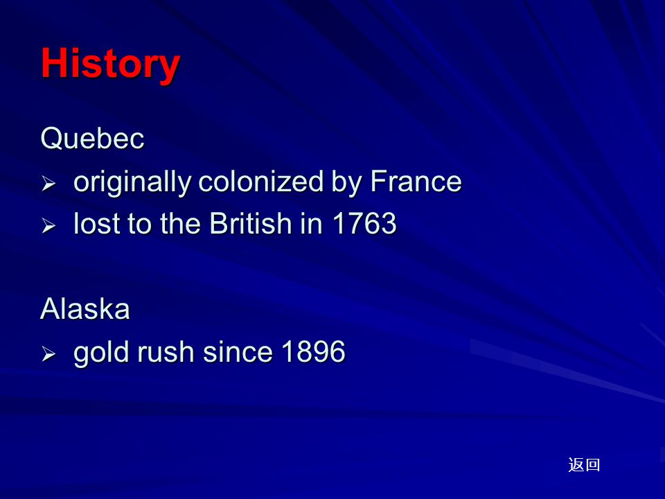 History Quebec  originally colonized by France  lost to the British in 1763 Alaska  gold rush since 1896 返回