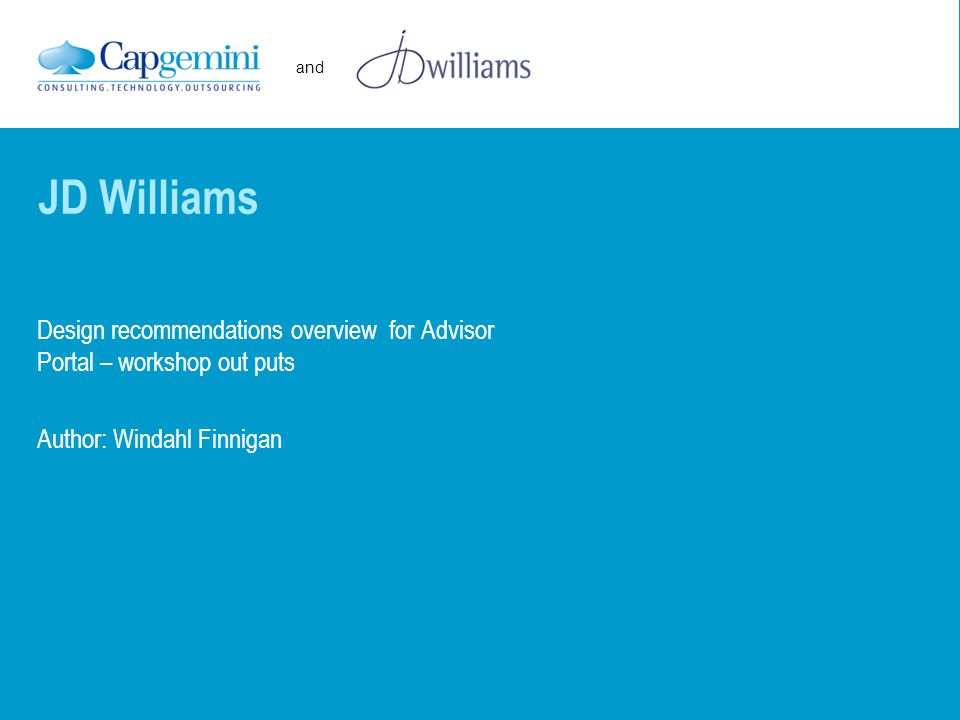 and Design recommendations overview for Advisor Portal – workshop out puts Author: Windahl Finnigan JD Williams