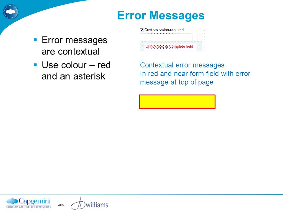 and Error Messages  Error messages are contextual  Use colour – red and an asterisk Contextual error messages In red and near form field with error message at top of page