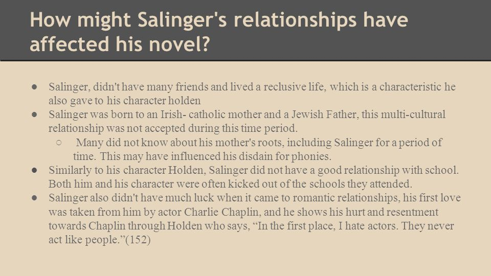 How might Salinger's relationships have affected his novel? ●Salinger, didn't have many friends and lived a reclusive life, which is a characteristic