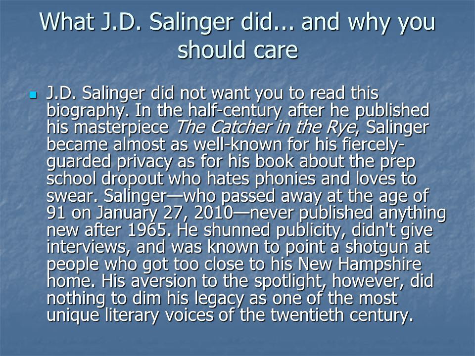 What J.D. Salinger did... and why you should care J.D. Salinger did not want you to read this biography. In the half-century after he published his ma
