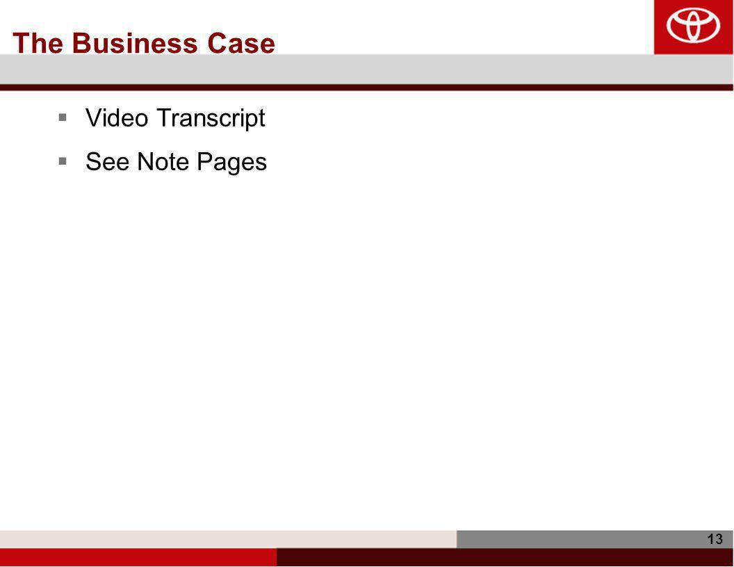 13 The Business Case  Video Transcript  See Note Pages