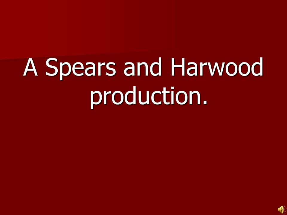 A Spears and Harwood production.