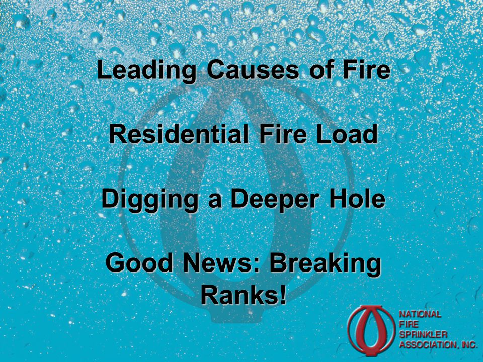 Leading Causes of Fire Residential Fire Load Digging a Deeper Hole Good News: Breaking Ranks!