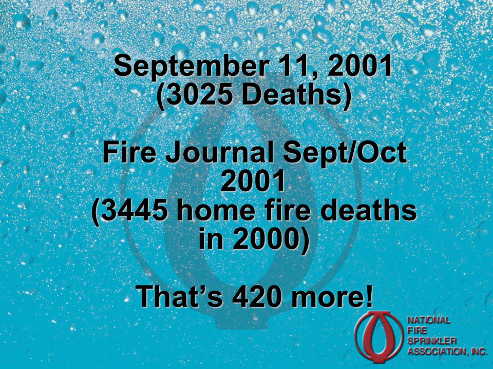 September 11, 2001 (3025 Deaths) Fire Journal Sept/Oct 2001 (3445 home fire deaths in 2000) That's 420 more!