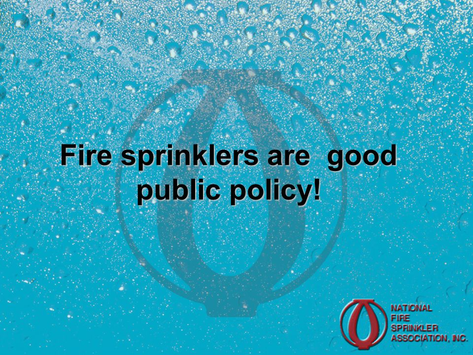 Fire sprinklers are good public policy!