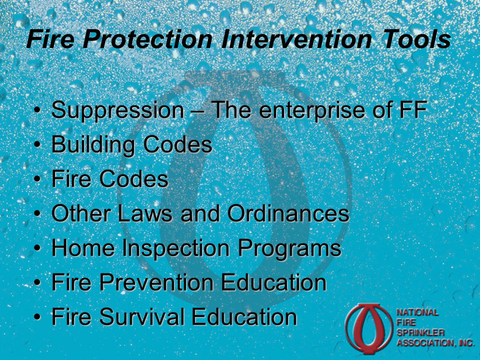 Fire Protection Intervention Tools Suppression – The enterprise of FFSuppression – The enterprise of FF Building CodesBuilding Codes Fire CodesFire Codes Other Laws and OrdinancesOther Laws and Ordinances Home Inspection ProgramsHome Inspection Programs Fire Prevention EducationFire Prevention Education Fire Survival EducationFire Survival Education