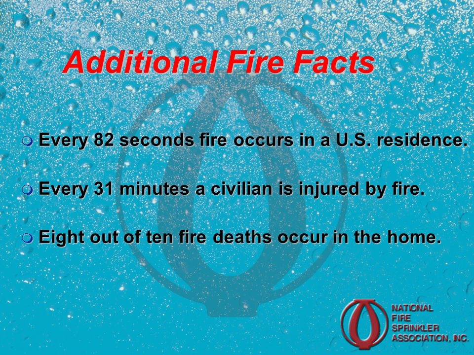 Additional Fire Facts m Every 82 seconds fire occurs in a U.S.