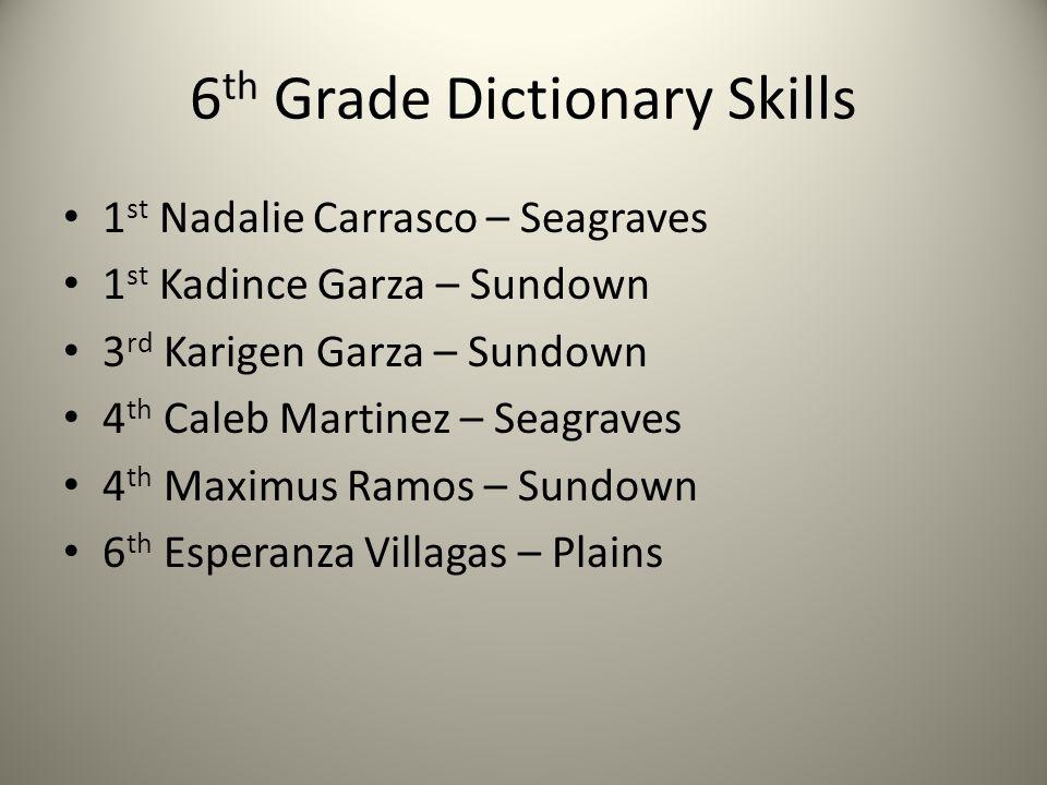 6 th Grade Dictionary Skills 1 st Nadalie Carrasco – Seagraves 1 st Kadince Garza – Sundown 3 rd Karigen Garza – Sundown 4 th Caleb Martinez – Seagrav