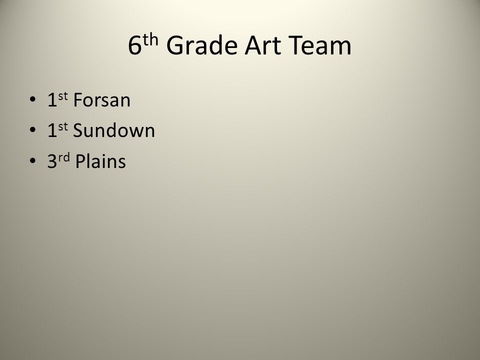 6 th Grade Art Team 1 st Forsan 1 st Sundown 3 rd Plains