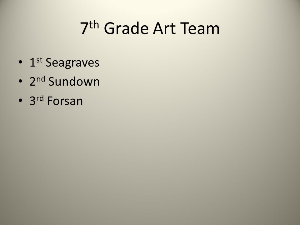 7 th Grade Art Team 1 st Seagraves 2 nd Sundown 3 rd Forsan