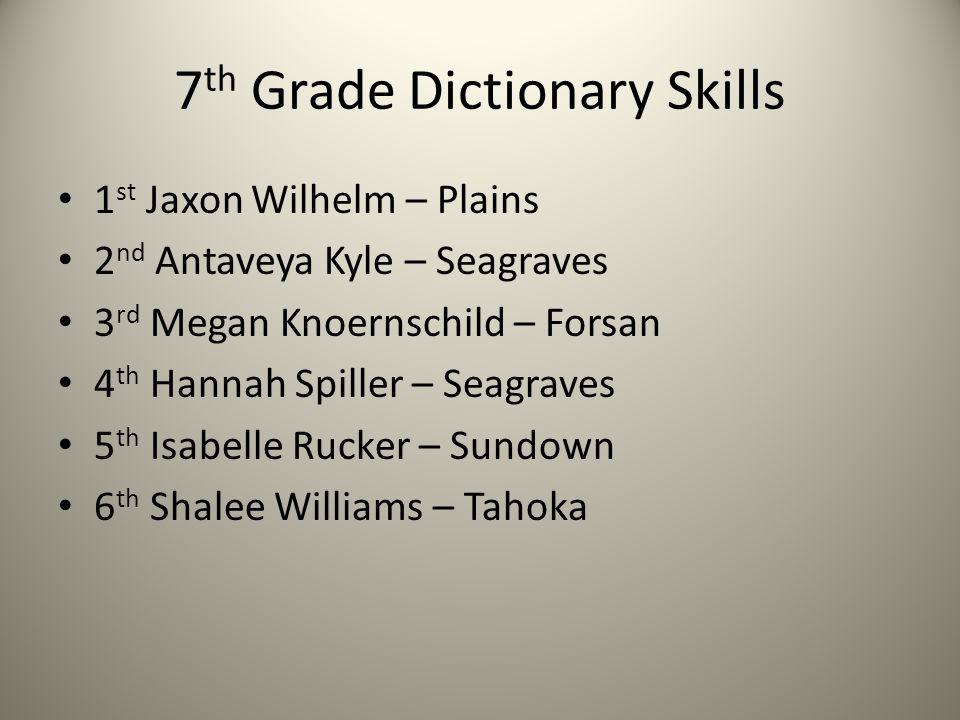 7 th Grade Dictionary Skills 1 st Jaxon Wilhelm – Plains 2 nd Antaveya Kyle – Seagraves 3 rd Megan Knoernschild – Forsan 4 th Hannah Spiller – Seagrav