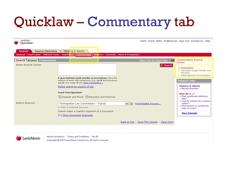 Quicklaw – Commentary tab  search within local and international commentary sources such as law journals, NetLetters™ and legal treatises, as well as Words & Phrases.
