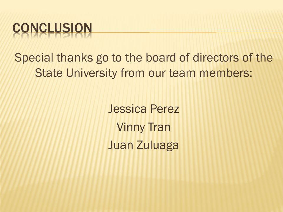 Special thanks go to the board of directors of the State University from our team members: Jessica Perez Vinny Tran Juan Zuluaga