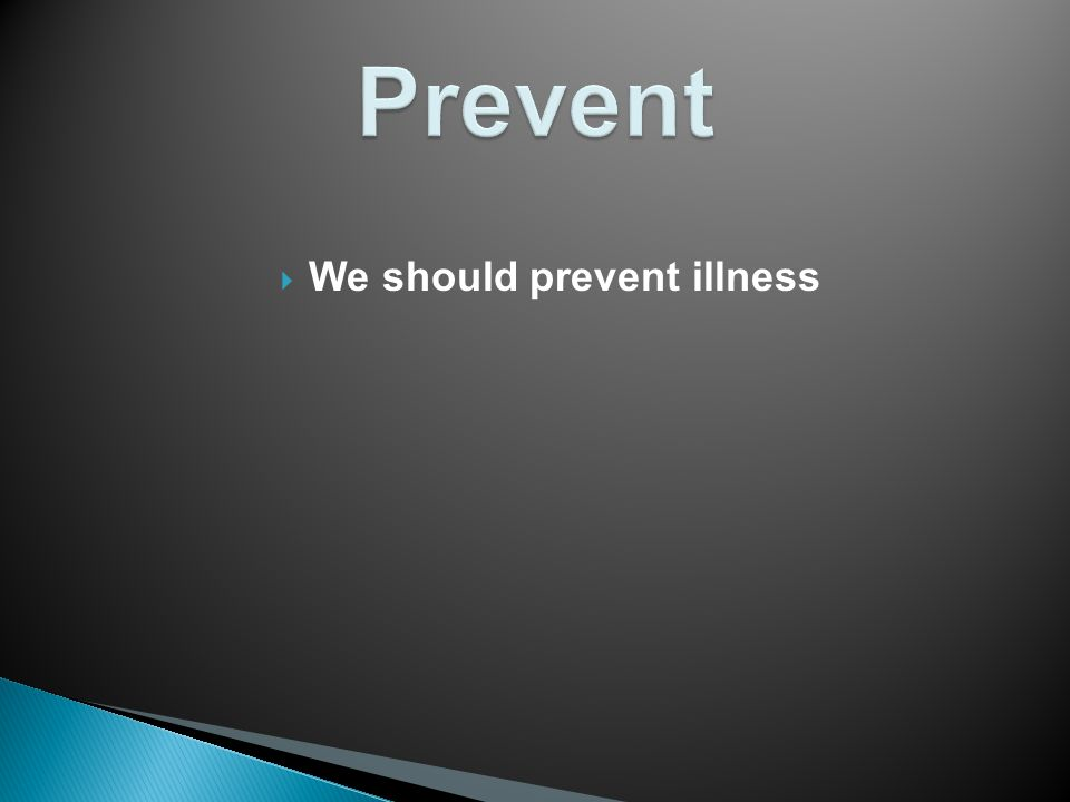  We should prevent illness