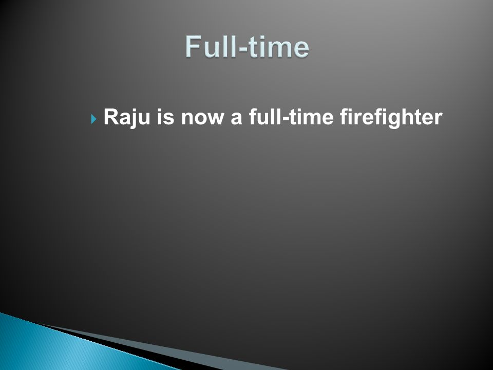  Raju is now a full-time firefighter