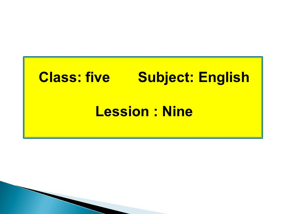Class: five Subject: English Lession : Nine