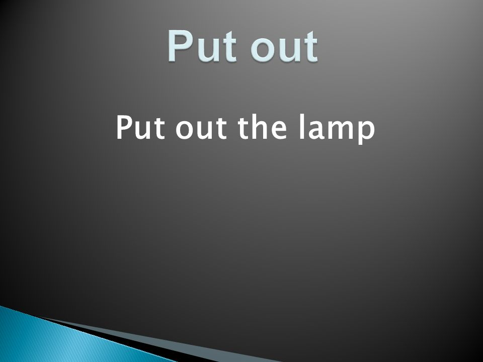 Put out the lamp