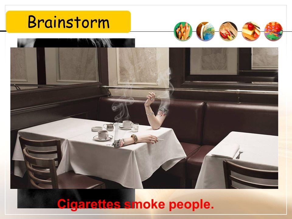 Cigarettes smoke people. Brainstorm Public service advertisements (PSAs)
