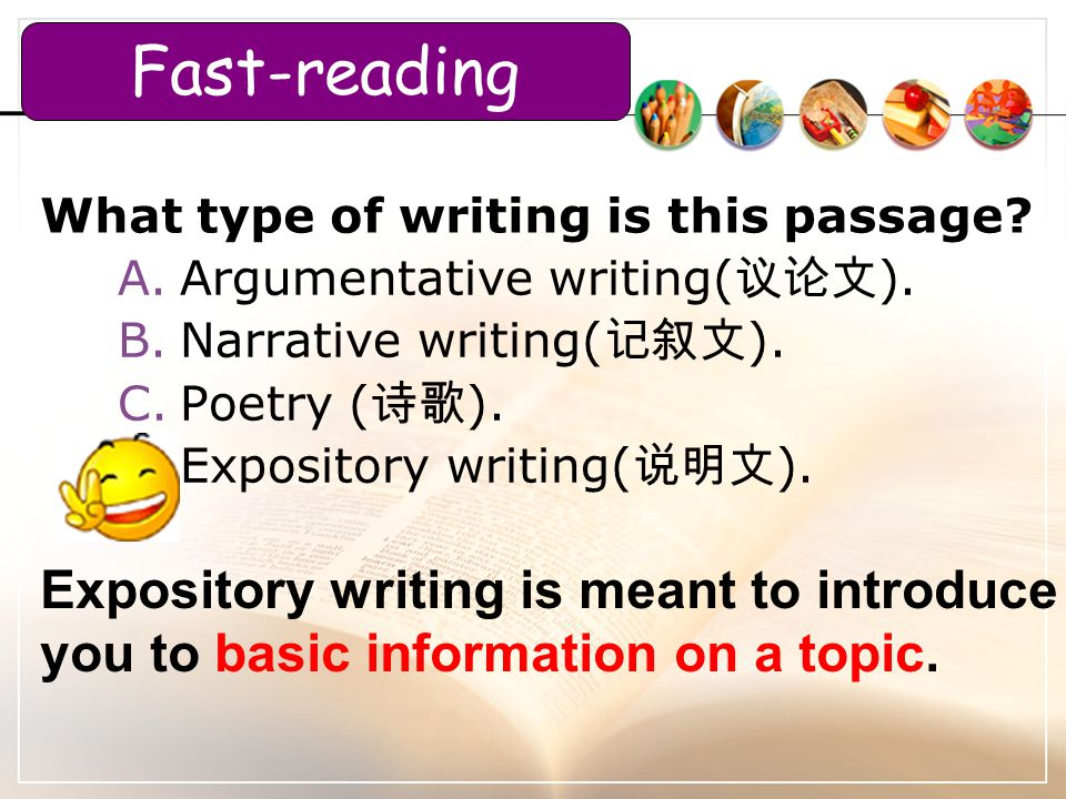 What type of writing is this passage? A.Argumentative writing( 议论文 ). B.Narrative writing( 记叙文 ). C.Poetry ( 诗歌 ). D.Expository writing( 说明文 ). Exposi