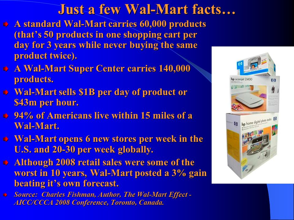 Just a few Wal-Mart facts… A standard Wal-Mart carries 60,000 products (that's 50 products in one shopping cart per day for 3 years while never buying the same product twice).