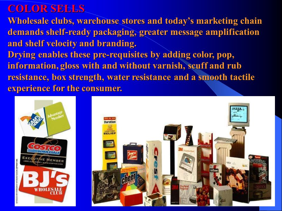 COLOR SELLS Wholesale clubs, warehouse stores and today's marketing chain demands shelf-ready packaging, greater message amplification and shelf velocity and branding.