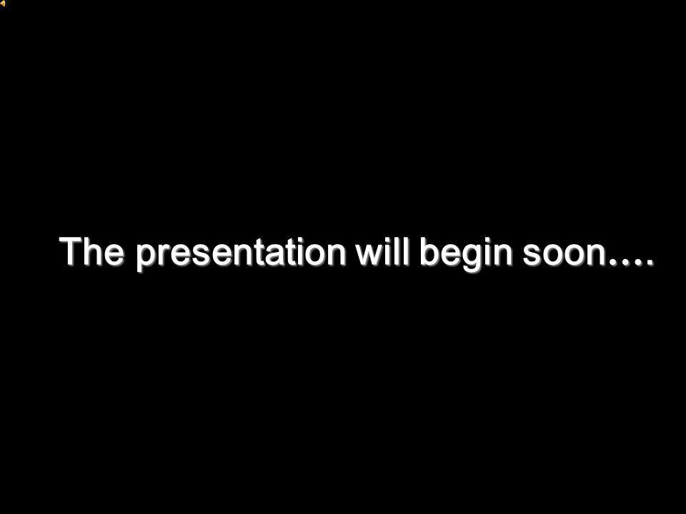 The presentation will begin soon ….