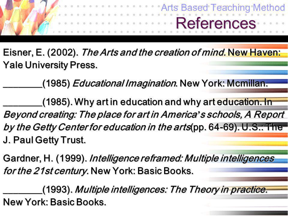 References Eisner, E. (2002). The Arts and the creation of mind.