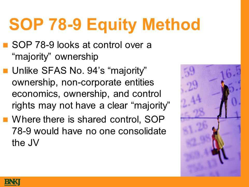 SOP 78-9 Equity Method SOP 78-9 looks at control over a majority ownership Unlike SFAS No.