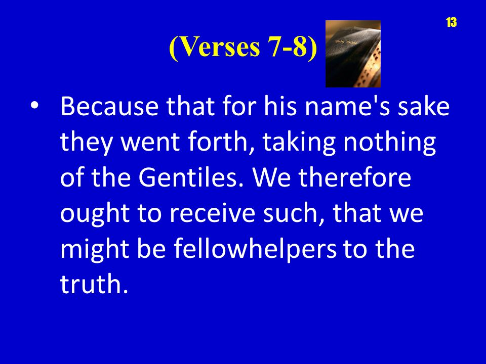 (Verses 7-8) Because that for his name s sake they went forth, taking nothing of the Gentiles.