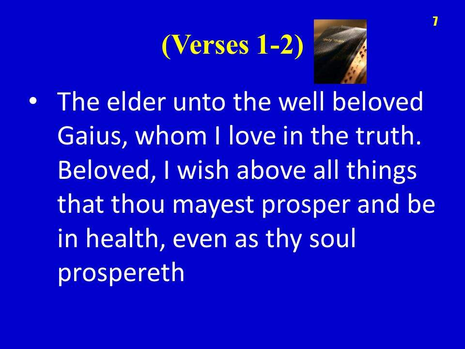 (Verses 1-2) The elder unto the well beloved Gaius, whom I love in the truth.