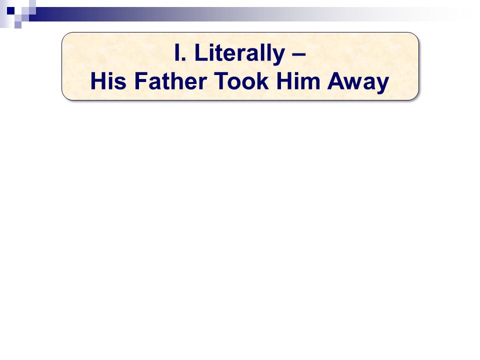 I. Literally – His Father Took Him Away