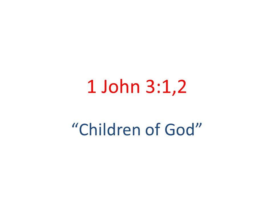 """1 John 3:1,2 """"Children of God"""""""