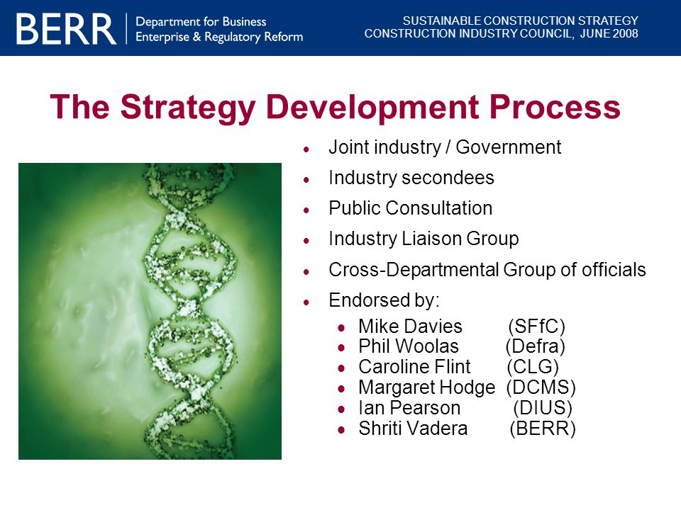 SUSTAINABLE CONSTRUCTION STRATEGY CONSTRUCTION INDUSTRY COUNCIL, JUNE 2008 The Strategy Development Process  Joint industry / Government  Industry s