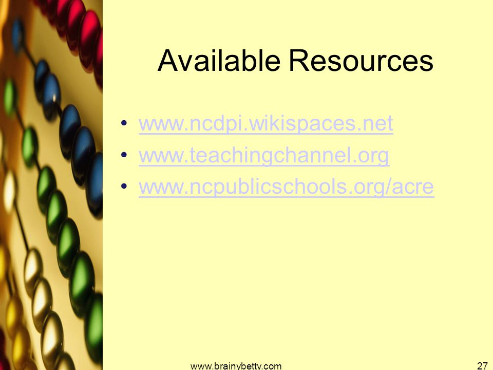 Available Resources www.ncdpi.wikispaces.net www.teachingchannel.org www.ncpublicschools.org/acre www.brainybetty.com27