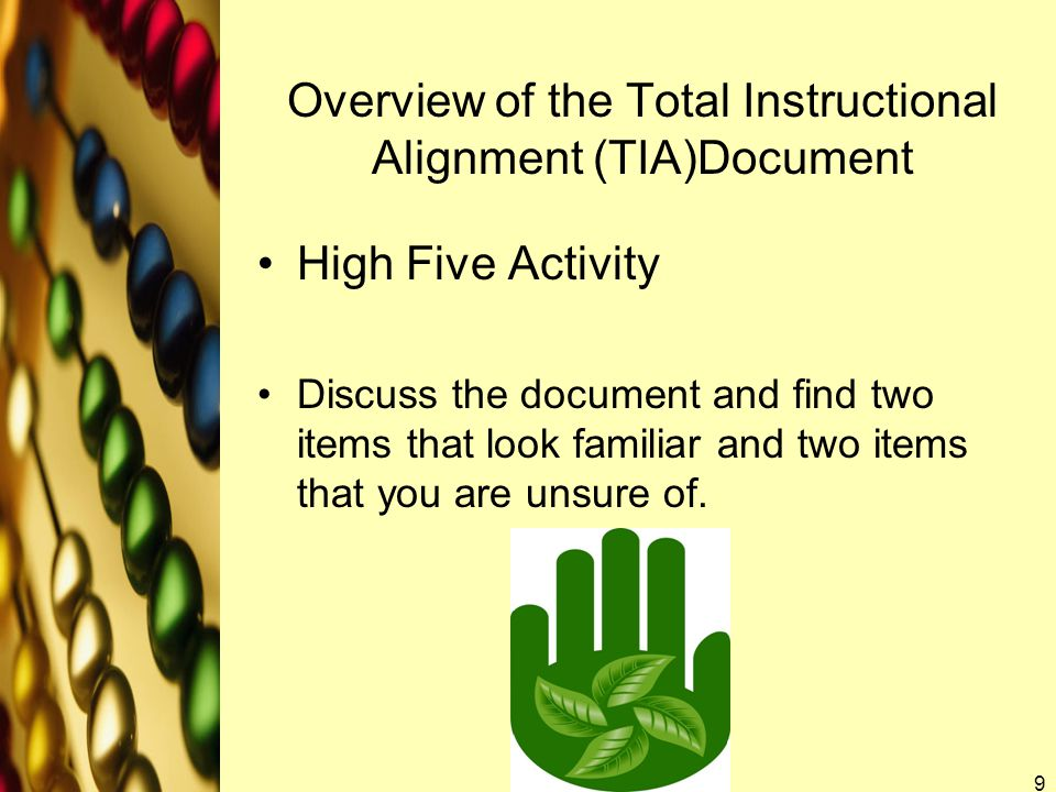 Overview of the Total Instructional Alignment (TIA)Document High Five Activity Discuss the document and find two items that look familiar and two items that you are unsure of.