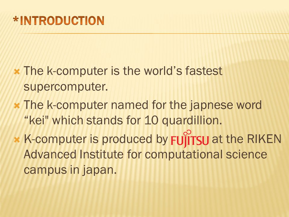  The k-computer is the world's fastest supercomputer.
