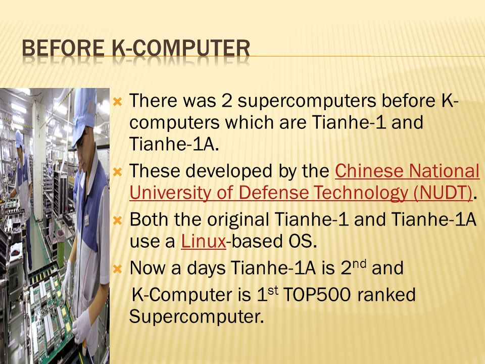  There was 2 supercomputers before K- computers which are Tianhe-1 and Tianhe-1A.