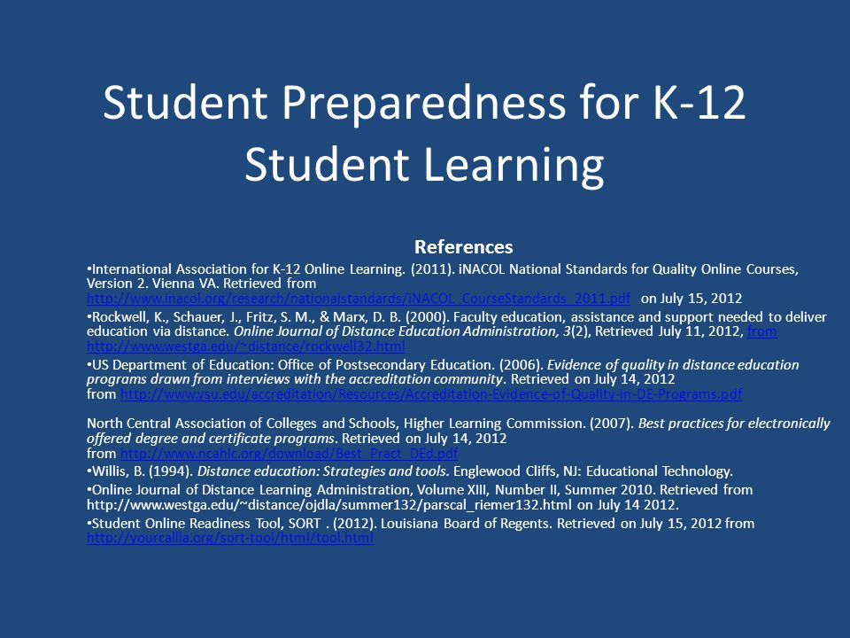Student Preparedness for K-12 Student Learning References International Association for K-12 Online Learning.