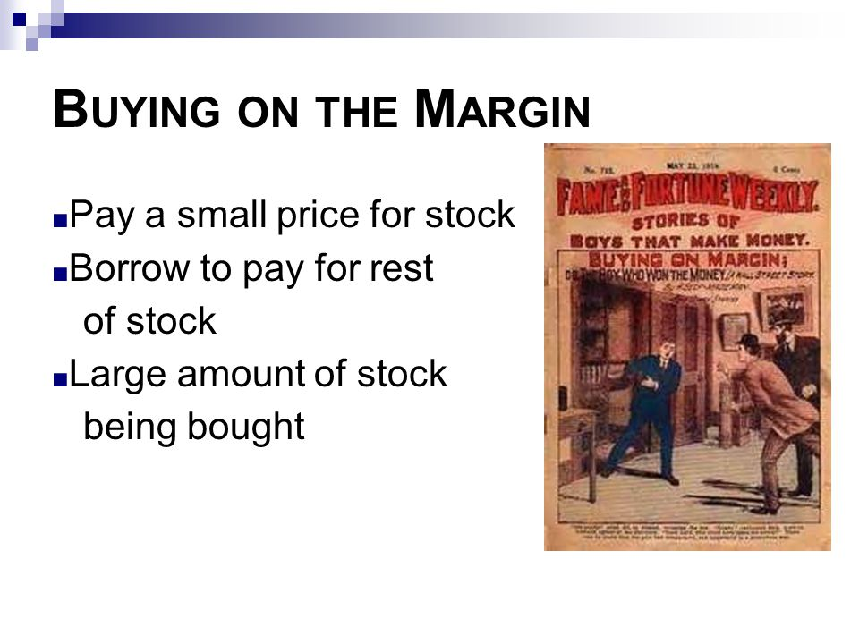 B UYING ON THE M ARGIN ■ Pay a small price for stock ■ Borrow to pay for rest of stock ■ Large amount of stock being bought